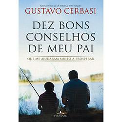 Dez bons conselhos que meu pai me deu - Gustavo Cerbasi - De R$19,90 por R$ 15,92